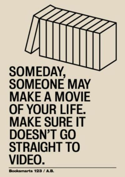 Someday, someone may make a movie of your life. Make sure it doesn't go straight to video.