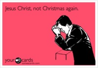 Funny Christmas Season Ecard: Jesus Christ, not Christmas again. from someecards.com