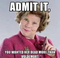 Yes! i do, i hate her more then i hated Voldemort.