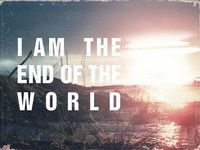 i am the end of the world