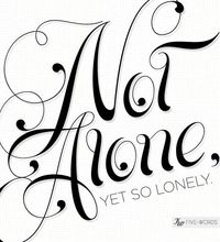 #Type #Typography #Art #Print #Graphic #Design #Inspiration #Positive #Positivity #Motivation #Love #Cute #Script #Writing #Quote #Saying #Five #Words #Not #Alone #Lonely