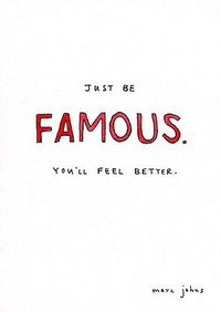 Just be famous