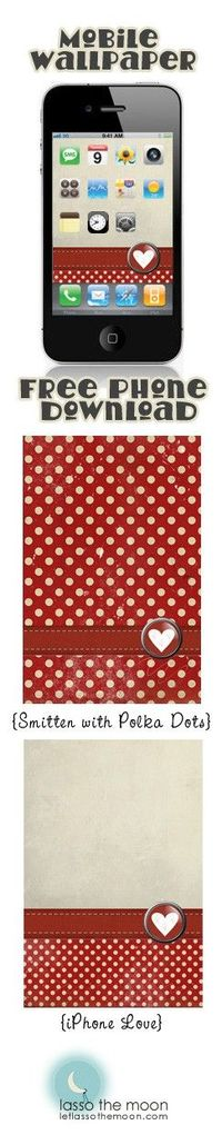 {Free Wallpaper Download} Two cute mobile versions: iPhone Love & Smitten with Polka Dots.